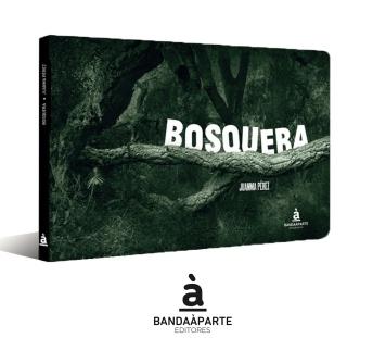 Bosquera, de Juanma Pérez y Bandaàparte